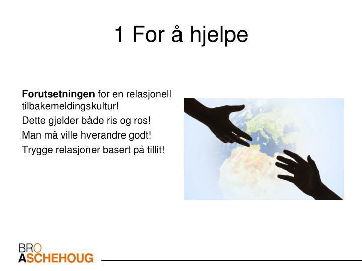 1 For å hjelpe