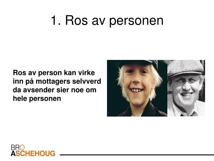 1. Ros av personen