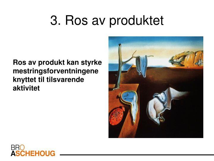 3. Ros av produktet