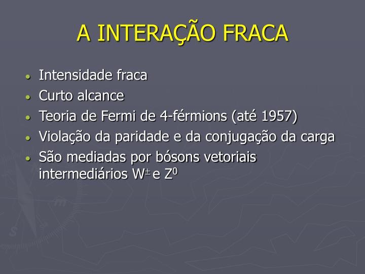 A INTERAÇÃO FRACA