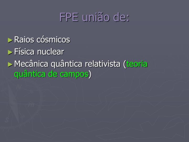FPE união de: