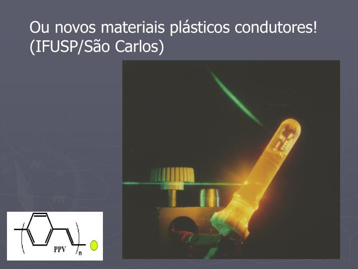 Ou novos materiais plásticos condutores!