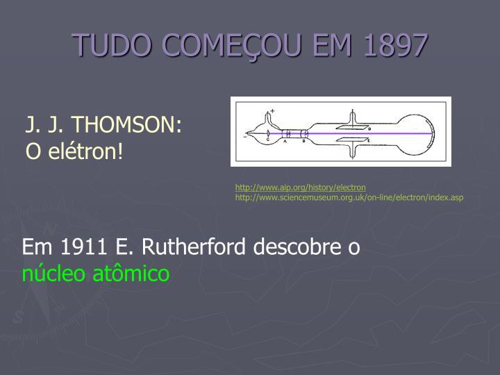 TUDO COMEÇOU EM 1897