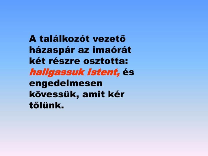 A tallkozt vezet hzaspr az imart kt rszre osztotta:
