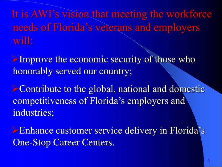 It is AWI's vision that meeting the workforce  needs of Florida's veterans and employers will: