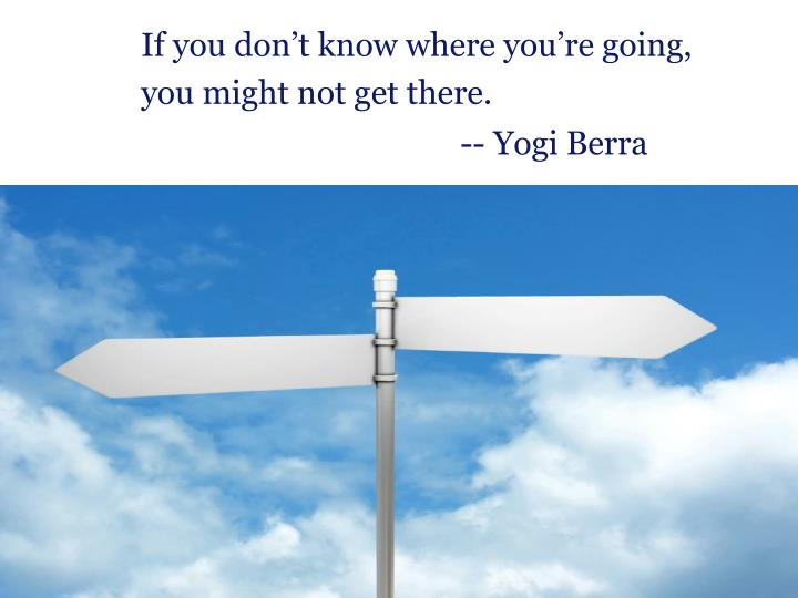 If you don't know where you're going,