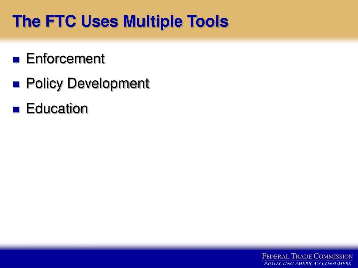 The FTC Uses Multiple Tools