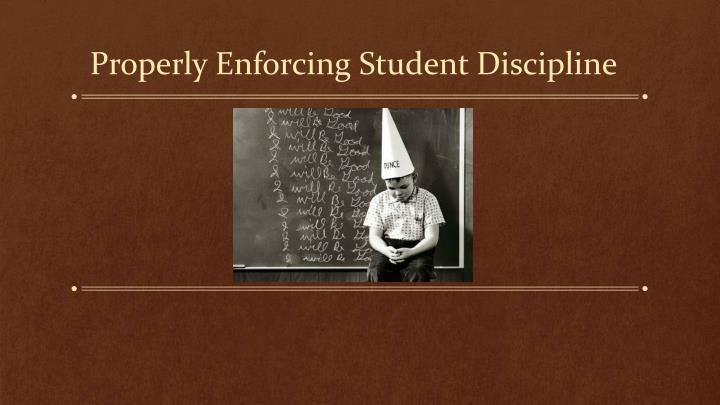Properly Enforcing Student Discipline