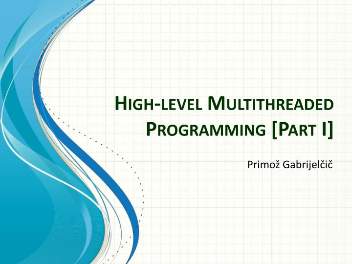 High level multithreaded programming part i