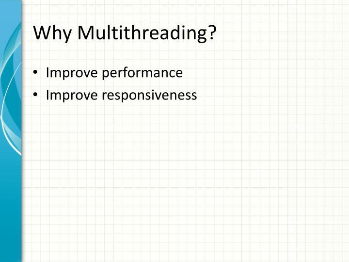 Why Multithreading?