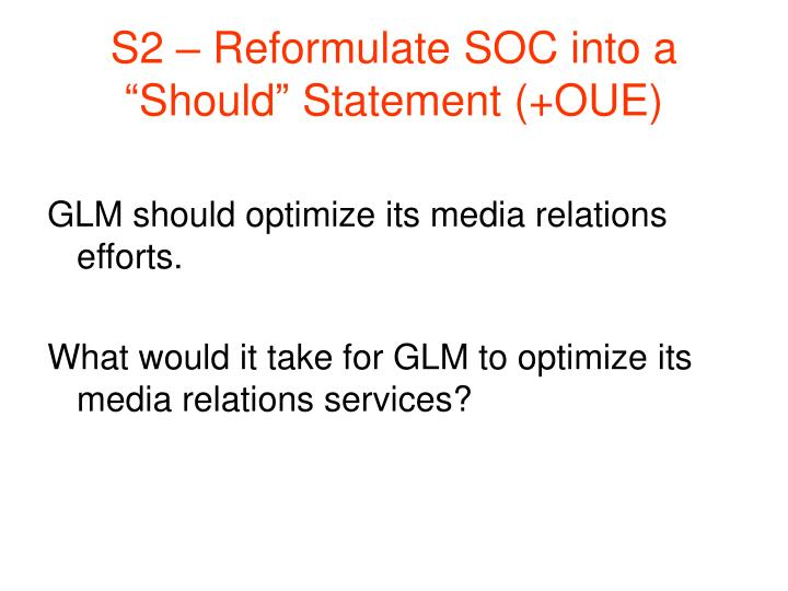 "S2 – Reformulate SOC into a ""Should"" Statement (+OUE)"