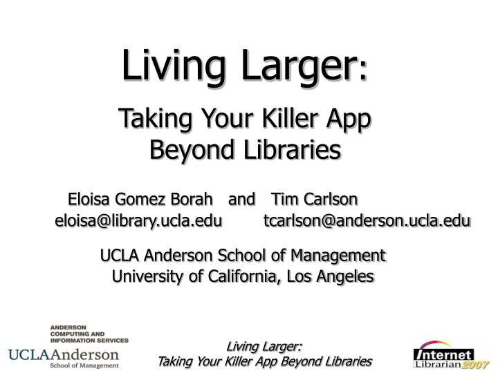 Living larger taking your killer app beyond libraries