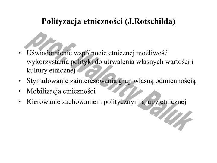 Polityzacja etniczności (J.Rotschilda)