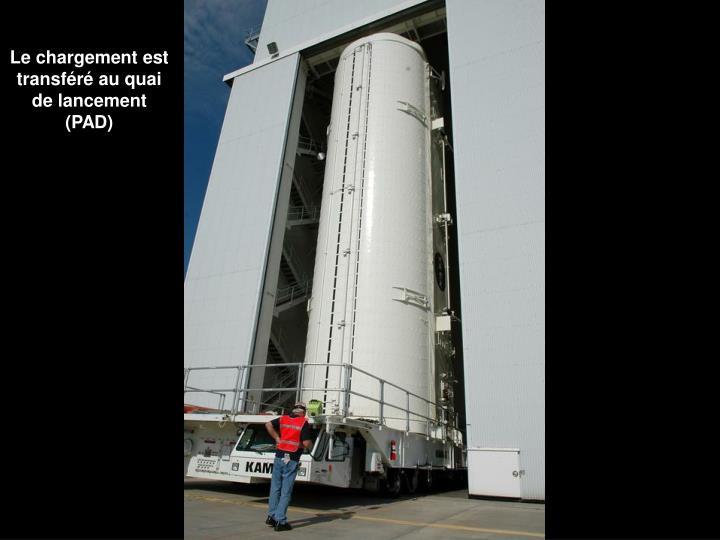 Le chargement est transféré au quai de lancement (PAD)