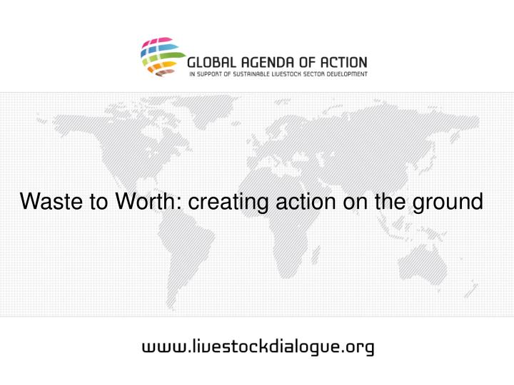 Waste to Worth: creating action on the ground