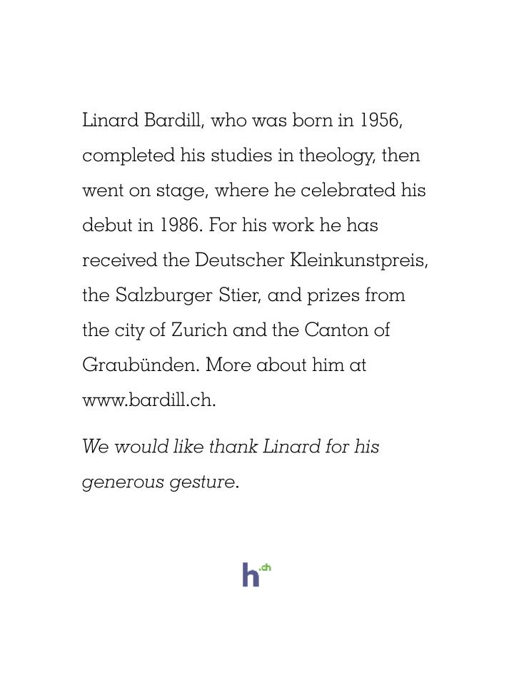 Linard Bardill, who was born in 1956, completed his studies in theology, then went on stage, where he celebrated his debut in 1986. For his work he has received the