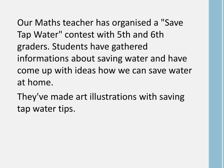"Our Maths teacher has organised a ""Save Tap Water"" contest with 5th and 6th graders. Students have g..."