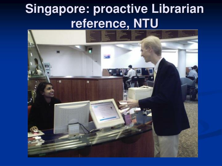 Singapore: proactive Librarian reference, NTU