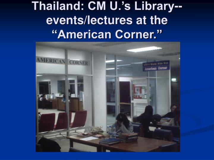 "Thailand: CM U.'s Library--events/lectures at the  ""American Corner."""