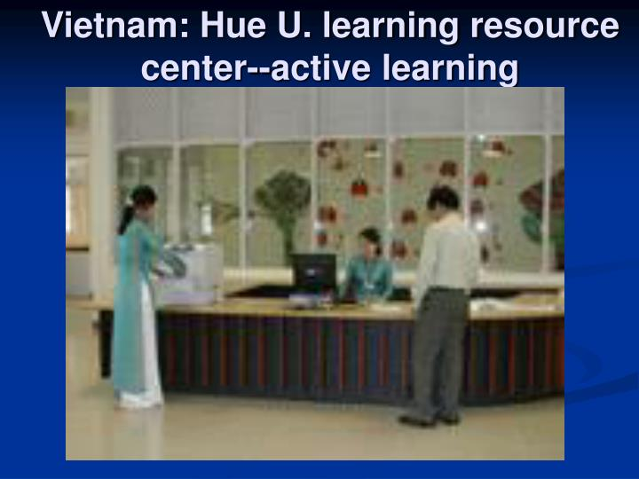 Vietnam: Hue U. learning resource center--active learning