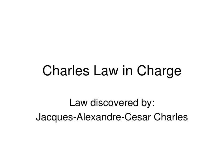 Charles Law in Charge