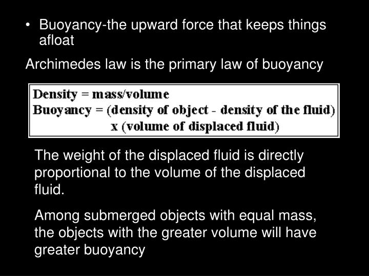 Buoyancy-the upward force that keeps things afloat