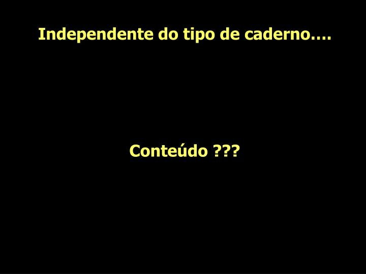 Independente do tipo de caderno….