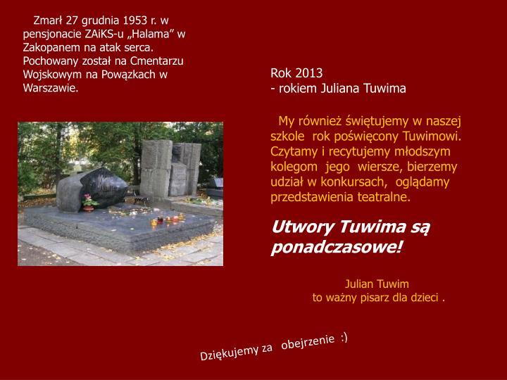 """Zmarł 27 grudnia 1953 r. w pensjonacie ZAiKS-u """"Halama"""" w Zakopanem na atak serca."""