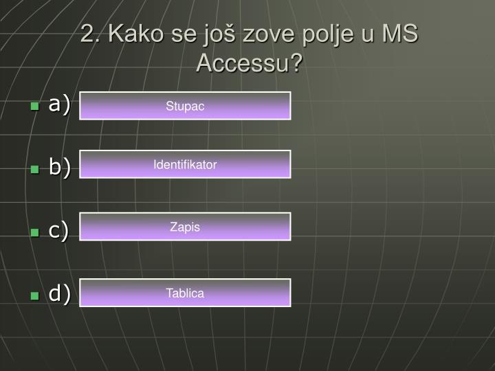 2. Kako se još zove polje u MS Accessu?