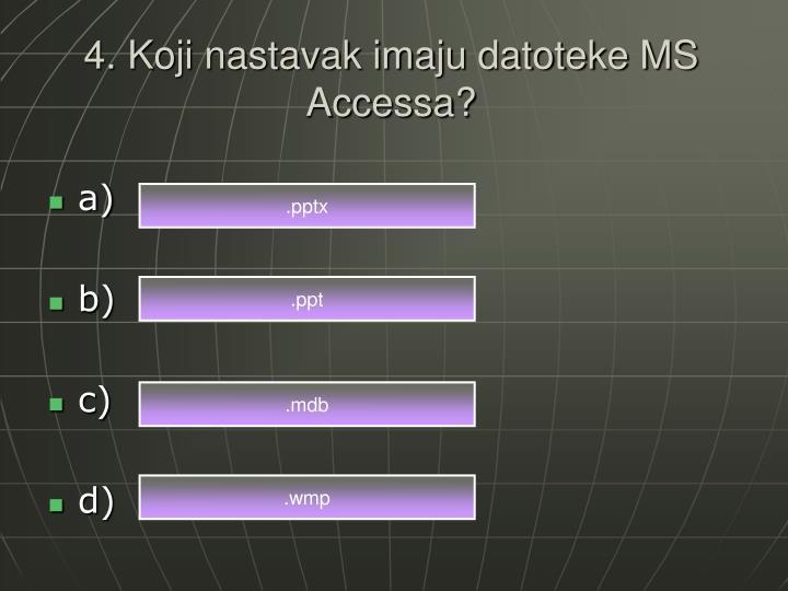4. Koji nastavak imaju datoteke MS Accessa?
