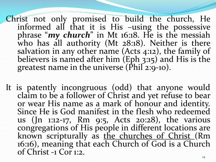 Christ not only promised to build the church, He informed all that it is His –using the possessive phrase ""