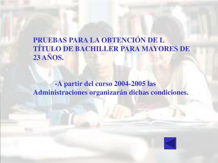 PRUEBAS PARA LA OBTENCIÓN DE L TÍTULO DE BACHILLER PARA MAYORES DE 23 AÑOS.
