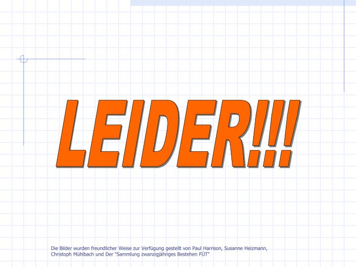 LEIDER!!!