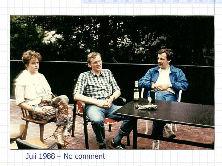 Juli 1988 – No comment