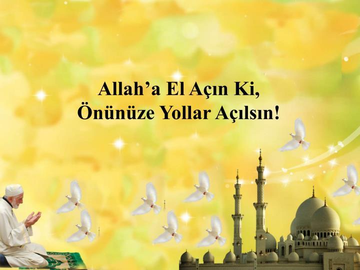 Allah'a El Açın Ki,