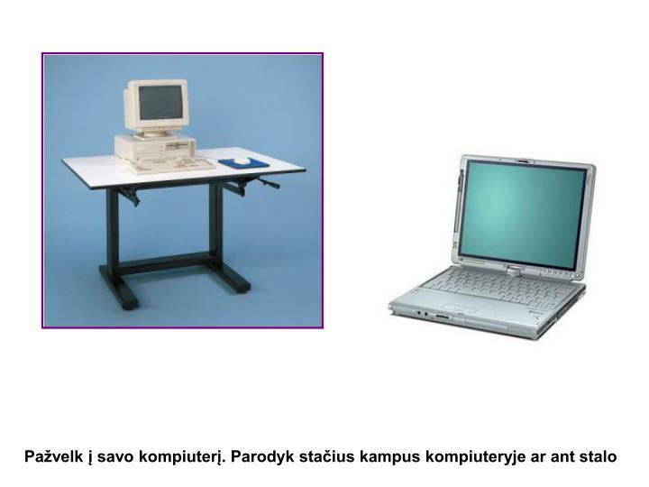 Pažvelk į savo kompiuterį. Parodyk stačius kampus kompiuteryje ar ant stalo