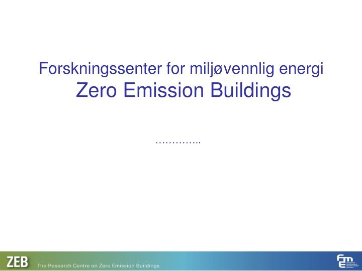 forskningssenter for milj vennlig energi zero emission buildings