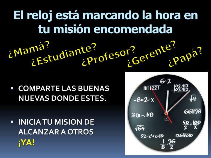 El reloj está marcando la hora en tu misión encomendada