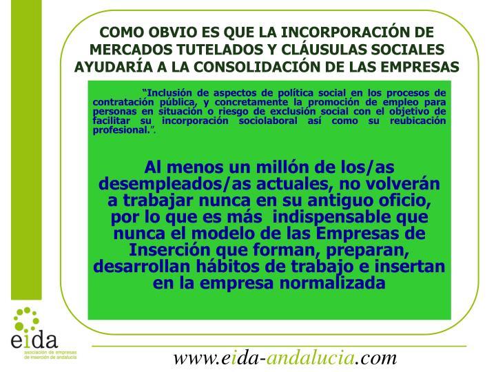 COMO OBVIO ES QUE LA INCORPORACIÓN DE MERCADOS TUTELADOS Y CLÁUSULAS SOCIALES AYUDARÍA A LA CONSOLIDACIÓN DE LAS EMPRESAS