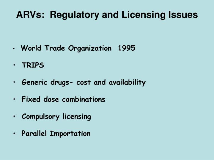 ARVs:  Regulatory and Licensing Issues