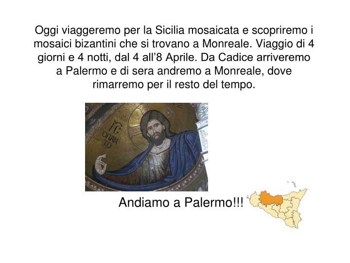 Oggi viaggeremo per la Sicilia mosaicata e scopriremo i mosaici bizantini che si trovano a Monreale. Viaggio di 4 giorni e 4 notti, dal 4 all'8 Aprile. Da Cadice arriveremo a Palermo e di sera andremo a Monreale, dove rimarremo peril resto del tempo.