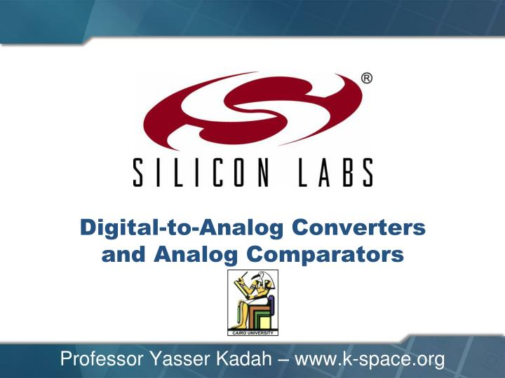 Digital to analog converters and analog comparators