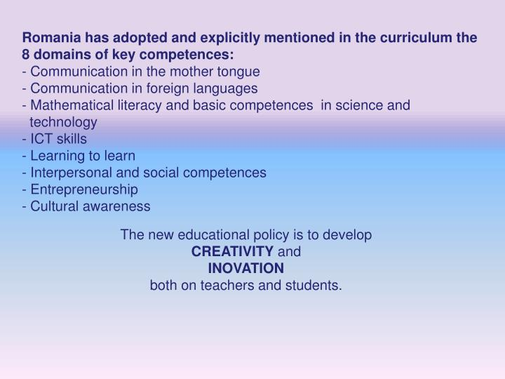 Romania has adopted and explicitly mentioned in the curriculum the 8 domains of key competences: