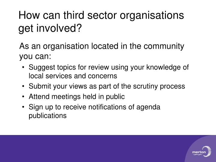 As an organisation located in the community you can: