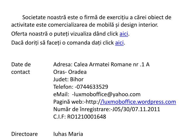 Societate noastră este o firmă de exercițiu a cărei obiect de activitate este comercializarea de mobilă și design interior.