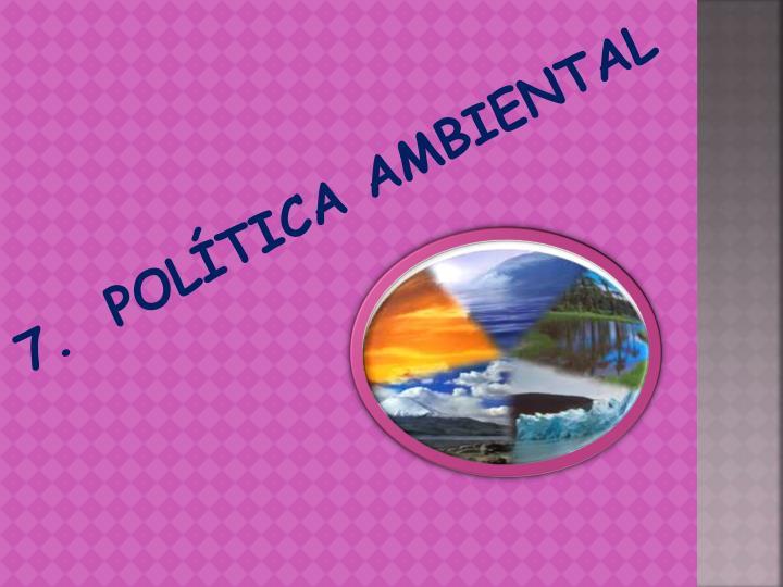 7.  POLÍTICA AMBIENTAL