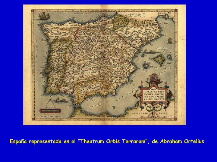 "España representada en el ""Theatrum Orbis Terrarum"", de Abraham Ortelius"