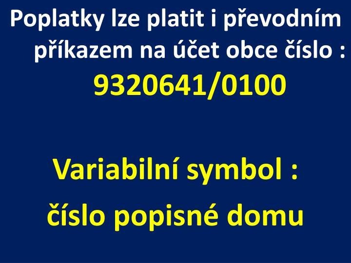 Poplatky lze platit i převodním příkazem na účet obce číslo :