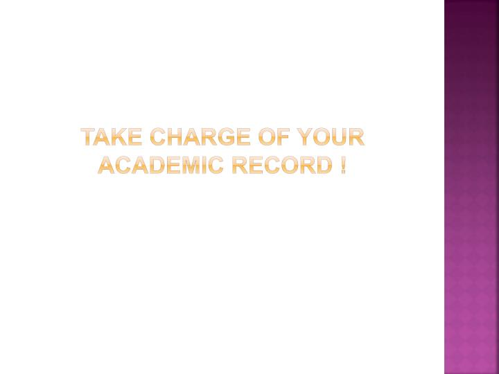 Take Charge of your academic record !