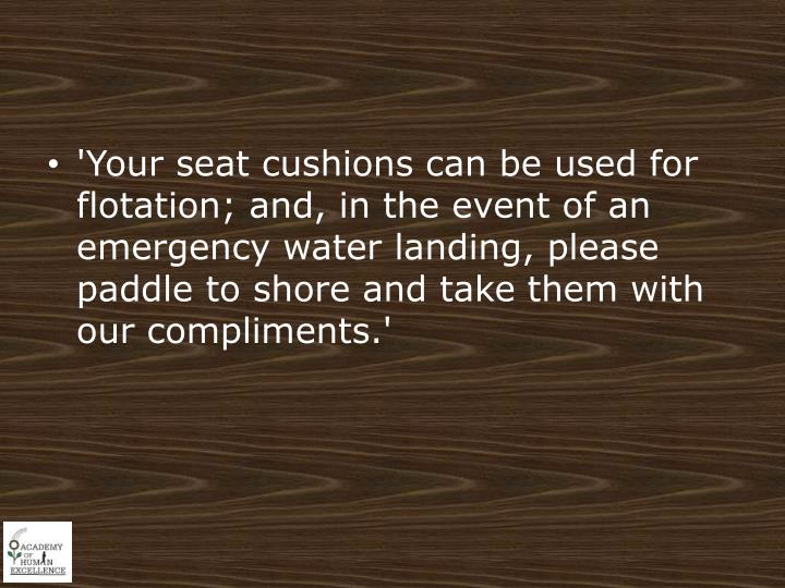 'Your seat cushions can be used for flotation; and, in the event of an emergency water landing, please paddle to shore and take